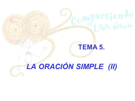 TEMA 5. LA ORACIÓN SIMPLE (II).
