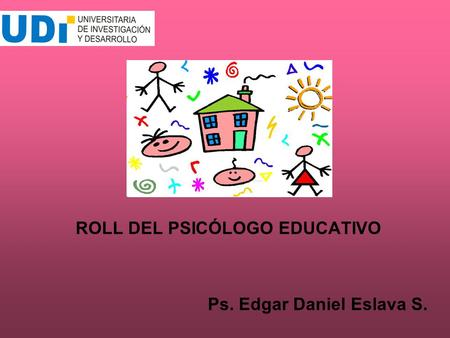 ROLL DEL PSICÓLOGO EDUCATIVO Ps. Edgar Daniel Eslava S.