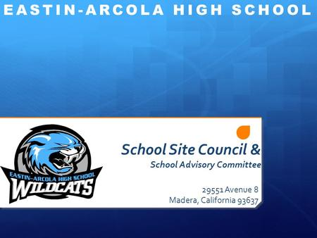 School Site Council & School Advisory Committee 29551 Avenue 8 Madera, California 93637 EASTIN-ARCOLA HIGH SCHOOL.