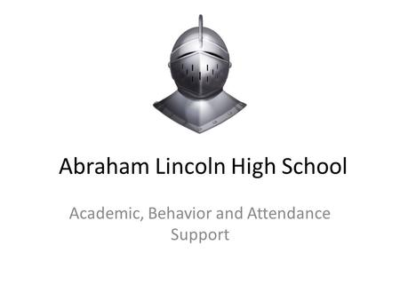 Abraham Lincoln High School Academic, Behavior and Attendance Support.