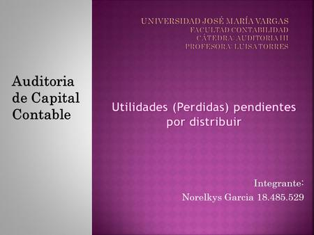 Integrante: Norelkys Garcia 18.485.529 Auditoria de Capital Contable.