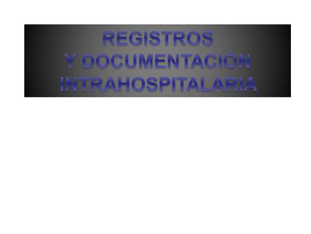 REGISTROS Y DOCUMENTACIÓN INTRAHOSPITALARIA