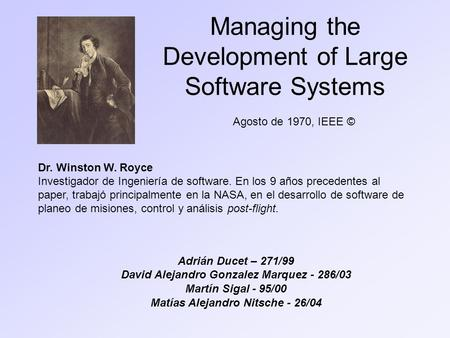Managing the Development of Large Software Systems Adrián Ducet – 271/99 David Alejandro Gonzalez Marquez - 286/03 Martín Sigal - 95/00 Matías Alejandro.