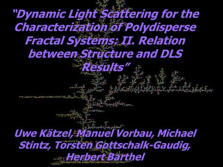 """Dynamic Light Scattering for the Characterization of Polydisperse Fractal Systems: II. Relation between Structure and DLS Results"" Uwe Kätzel, Manuel."