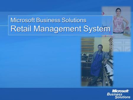 Microsoft Business Solutions Retail Management System Microsoft Business Solutions Retail Management System.