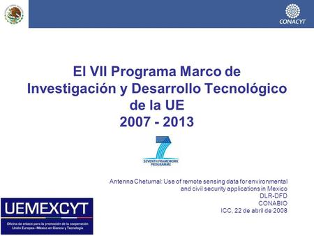 El VII Programa Marco de Investigación y Desarrollo Tecnológico de la UE 2007 - 2013 Antenna Chetumal: Use of remote sensing data for environmental and.
