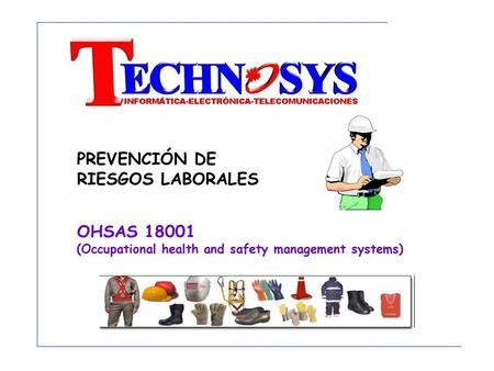 PREVENCIÓN DE RIESGOS LABORALES OHSAS 18001 (Occupational health and safety management systems)