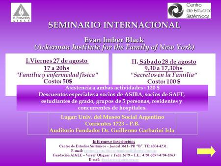 SEMINARIO INTERNACIONAL Evan Imber Black (Ackerman Institute for the Family of New York) I.Viernes 27 de agosto 17 a 20hs Familia y enfermedad física