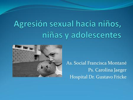 As. Social Francisca Montané Ps. Carolina Jaeger Hospital Dr. Gustavo Fricke.