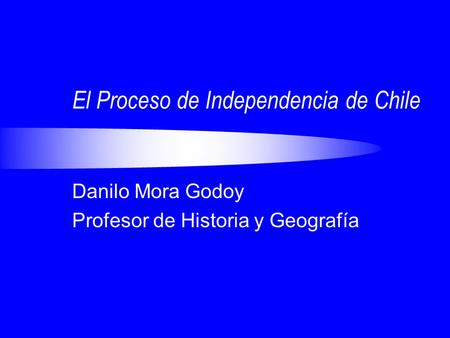 El Proceso de Independencia de Chile