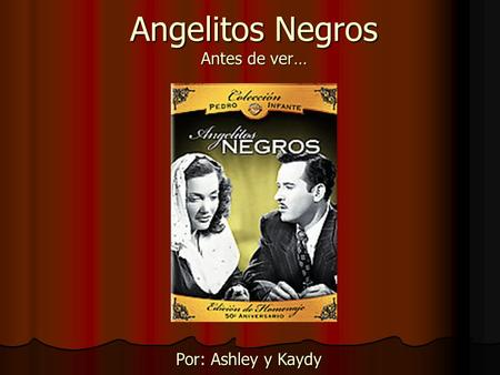 Angelitos Negros Antes de ver… Por: Ashley y Kaydy.