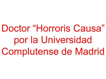 "Doctor ""Horroris Causa"" por la Universidad Complutense de Madrid."