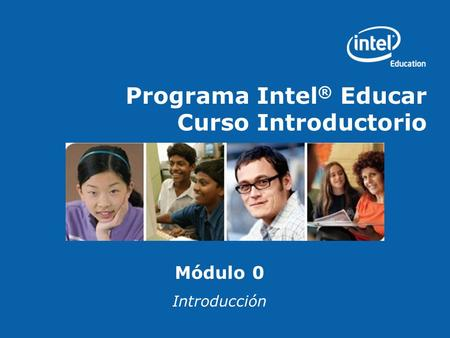 Programa Intel ® Educar Curso Introductorio Módulo 0 Introducción.
