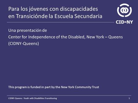 Para los jóvenes con discapacidades en Transiciónde la Escuela Secundaria Una presentación de Center for Independence of the Disabled, New York – Queens.