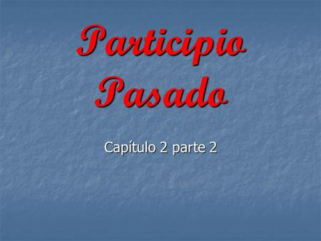 Participio Pasado Capítulo 2 parte 2. What function do the words in red have in this sentence? The door is open. The table is set. The problem was resolved.