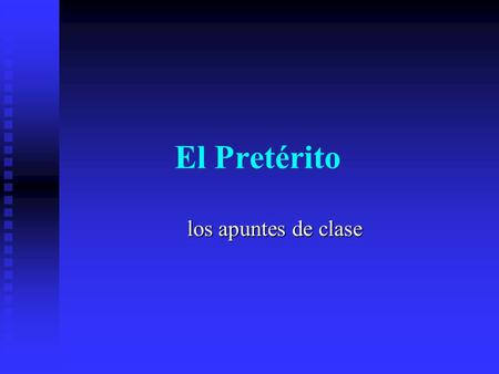 El Pretérito los apuntes de clase In In Spanish, there are two past tenses – the PRETERITE PRETERITE and the IMPERFECT. The The PRETERITE PRETERITE tense.