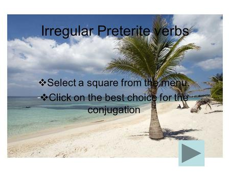 Irregular Preterite verbs  Select a square from the menu.  Click on the best choice for the conjugation.