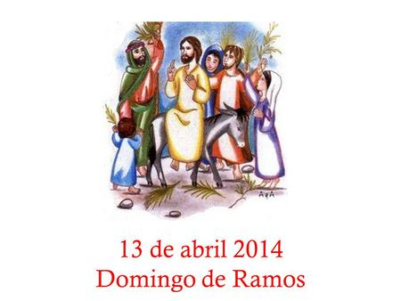 13 de abril 2014 Domingo de Ramos