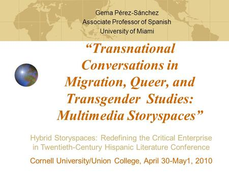 """Transnational Conversations in Migration, Queer, and Transgender Studies: Multimedia Storyspaces"" Gema Pérez-Sánchez Associate Professor of Spanish University."