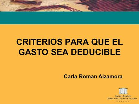 CRITERIOS PARA QUE EL GASTO SEA DEDUCIBLE Carla Roman Alzamora.