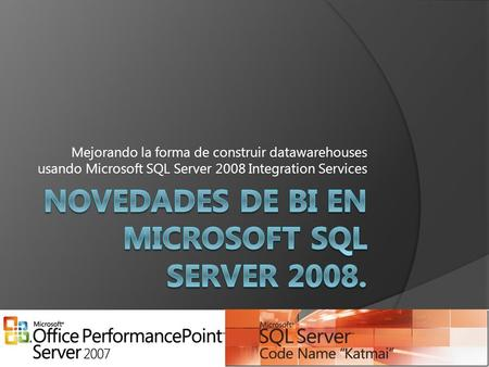 Mejorando la forma de construir datawarehouses usando Microsoft SQL Server 2008 Integration Services.