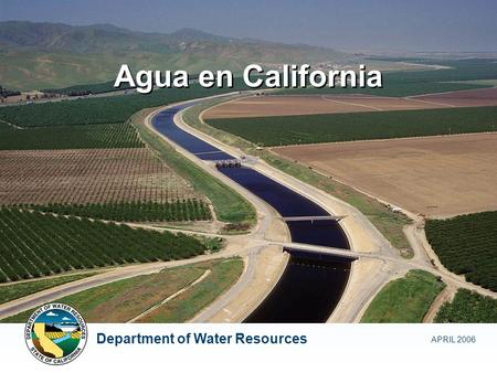 Agua en California APRIL 2006 Department of Water Resources.