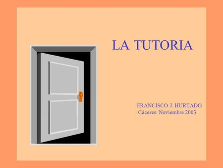 LA TUTORIA FRANCISCO J. HURTADO Cáceres. Noviembre 2003.