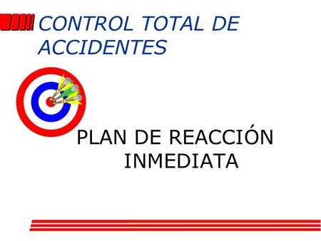 CONTROL TOTAL DE ACCIDENTES PLAN DE REACCIÓN INMEDIATA.