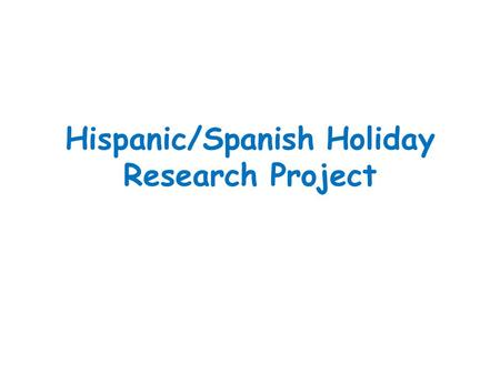Hispanic/Spanish Holiday Research Project. Guidelines  You may work with ONE other person  Project holidays/celebrations are given away on a first come.
