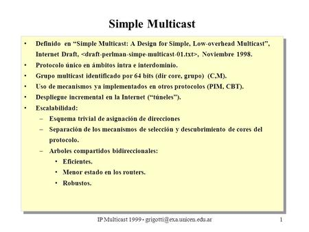 "IP Multicast 1999 - Simple Multicast Definido en ""Simple Multicast: A Design for Simple, Low-overhead Multicast"", Internet."