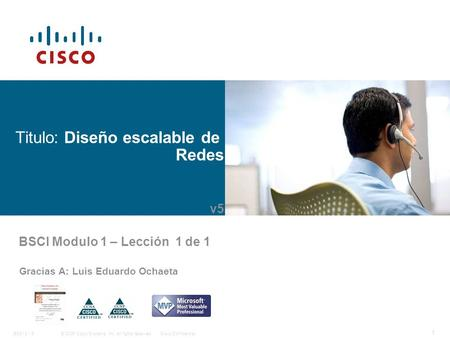 © 2006 Cisco Systems, Inc. All rights reserved.Cisco ConfidentialBSCI 8 - 5 1 Titulo: Diseño escalable de Redes Gracias A: Luis Eduardo Ochaeta BSCI Modulo.