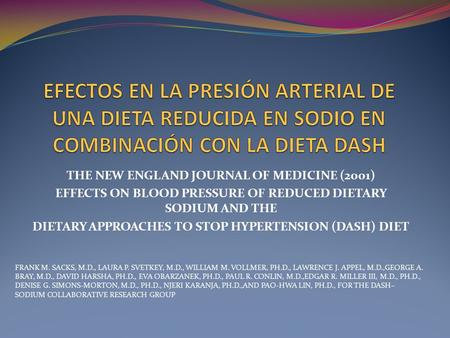 THE NEW ENGLAND JOURNAL OF MEDICINE (2001) EFFECTS ON BLOOD PRESSURE OF REDUCED DIETARY SODIUM AND THE DIETARY APPROACHES TO STOP HYPERTENSION (DASH) DIET.