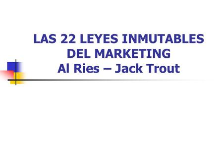 LAS 22 LEYES INMUTABLES DEL MARKETING Al Ries – Jack Trout.
