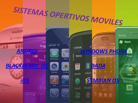 SISTEMAS OPERTIVOS MOVILES ANDROI BLACKBERRY OS WINDOWS PHONE BADA iOSSYMBIAN OS.