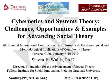 1 Cybernetics and Systems Theory: Challenges, Opportunities & Examples for Advancing Social Theory 5th Biennial International Congress on the Philosophical,
