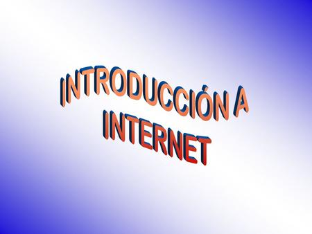 INTRODUCCIÓN A INTERNET.
