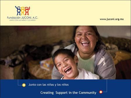Www.juconi.org.mx Creating Support in the Community.