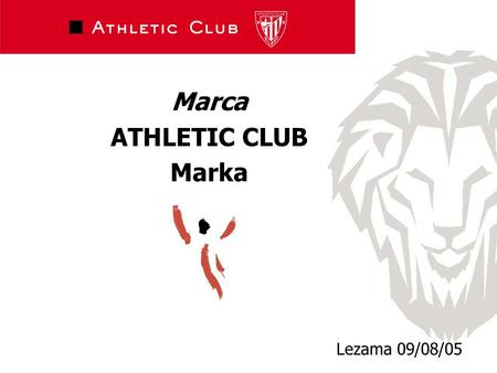 Marca ATHLETIC CLUB Marka Lezama 09/08/05. ATHLETIC CLUB MARKAREN BILAKAERA EVOLUCIÓN MARCA ATHLETIC CLUB.