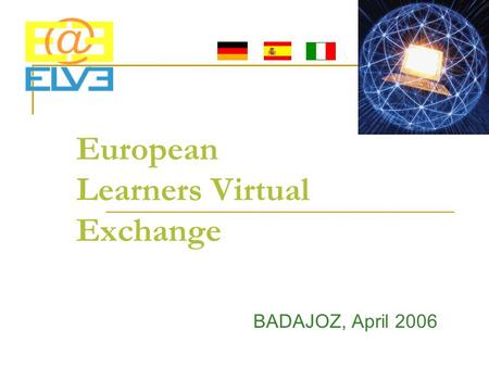European Learners Virtual Exchange BADAJOZ, April 2006.