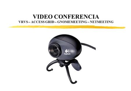 VIDEO CONFERENCIA VRVS – ACCESS GRID – GNOMEMEETING – NETMEETING.