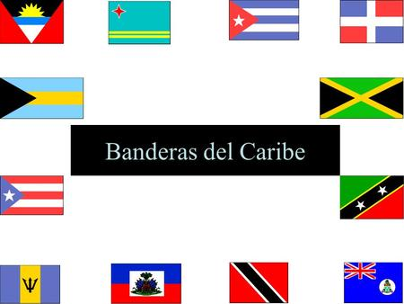 Banderas del Caribe Vamos a fijarnos en los colores. Let's pay close attention to the colors.