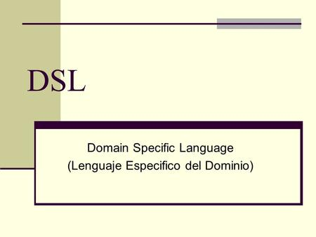 DSL Domain Specific Language (Lenguaje Especifico del Dominio)