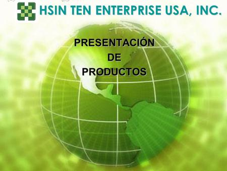 HSIN TEN ENTERPRISE USA, INC. PRESENTACIÓNDEPRODUCTOS.