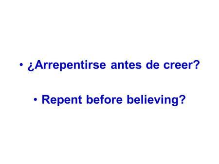 ¿Arrepentirse antes de creer? Repent before believing?
