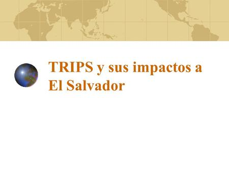 TRIPS y sus impactos a El Salvador. TRIPS - ADPIC TRIPS (Trade Related Aspects of Intellectual Property Rights) ADPIC (El Acuerdo de la OMC sobre los.