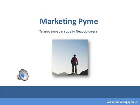 www.marketingpyme.cl Marketing Pyme Te apoyamos para que tu Negocio crezca.