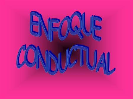 ENFOQUE CONDUCTUAL.