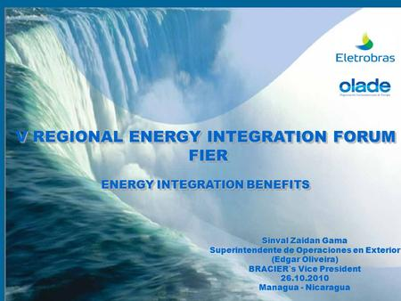 V REGIONAL ENERGY INTEGRATION FORUM FIER FIER ENERGY INTEGRATION BENEFITS V REGIONAL ENERGY INTEGRATION FORUM FIER FIER ENERGY INTEGRATION BENEFITS Sinval.