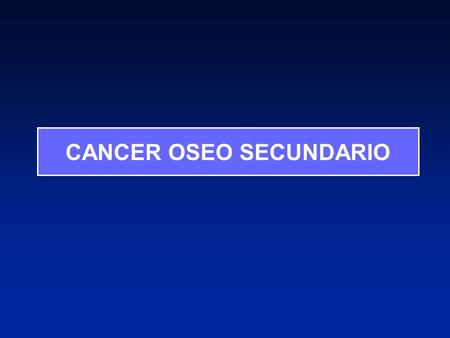 CANCER OSEO SECUNDARIO
