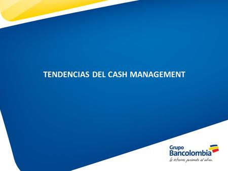 TENDENCIAS DEL CASH MANAGEMENT